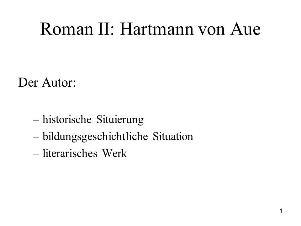 1 Roman II: Hartmann von Aue Der Autor: –historische Situierung –bildungsgeschichtliche Situation –literarisches Werk