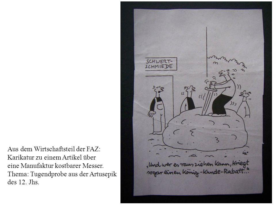 11 Aus dem Wirtschaftsteil der FAZ: Karikatur zu einem Artikel über eine Manufaktur kostbarer Messer. Thema: Tugendprobe aus der Artusepik des 12. Jhs