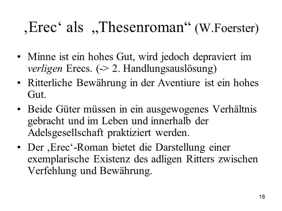 """16 'Erec' als """"Thesenroman"""" (W.Foerster) Minne ist ein hohes Gut, wird jedoch depraviert im verligen Erecs. (-> 2. Handlungsauslösung) Ritterliche Bew"""