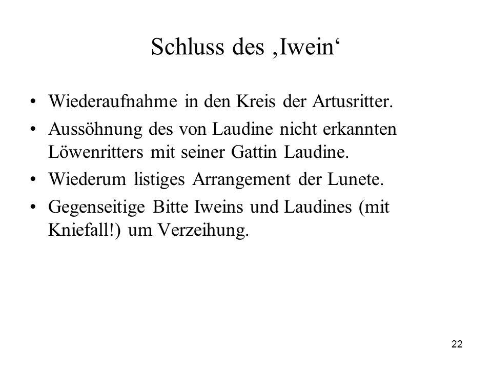 22 Schluss des 'Iwein' Wiederaufnahme in den Kreis der Artusritter. Aussöhnung des von Laudine nicht erkannten Löwenritters mit seiner Gattin Laudine.