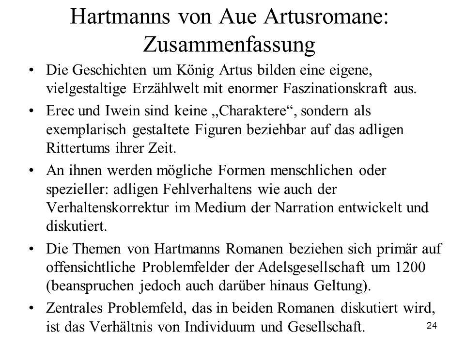 24 Hartmanns von Aue Artusromane: Zusammenfassung Die Geschichten um König Artus bilden eine eigene, vielgestaltige Erzählwelt mit enormer Faszination