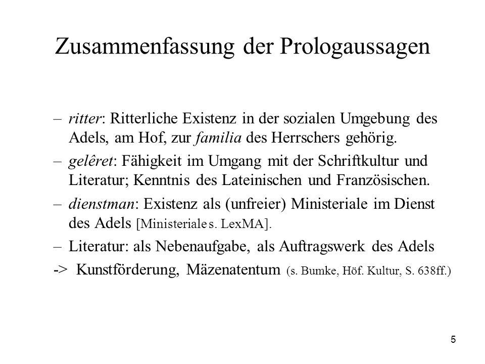 5 Zusammenfassung der Prologaussagen –ritter: Ritterliche Existenz in der sozialen Umgebung des Adels, am Hof, zur familia des Herrschers gehörig. –ge