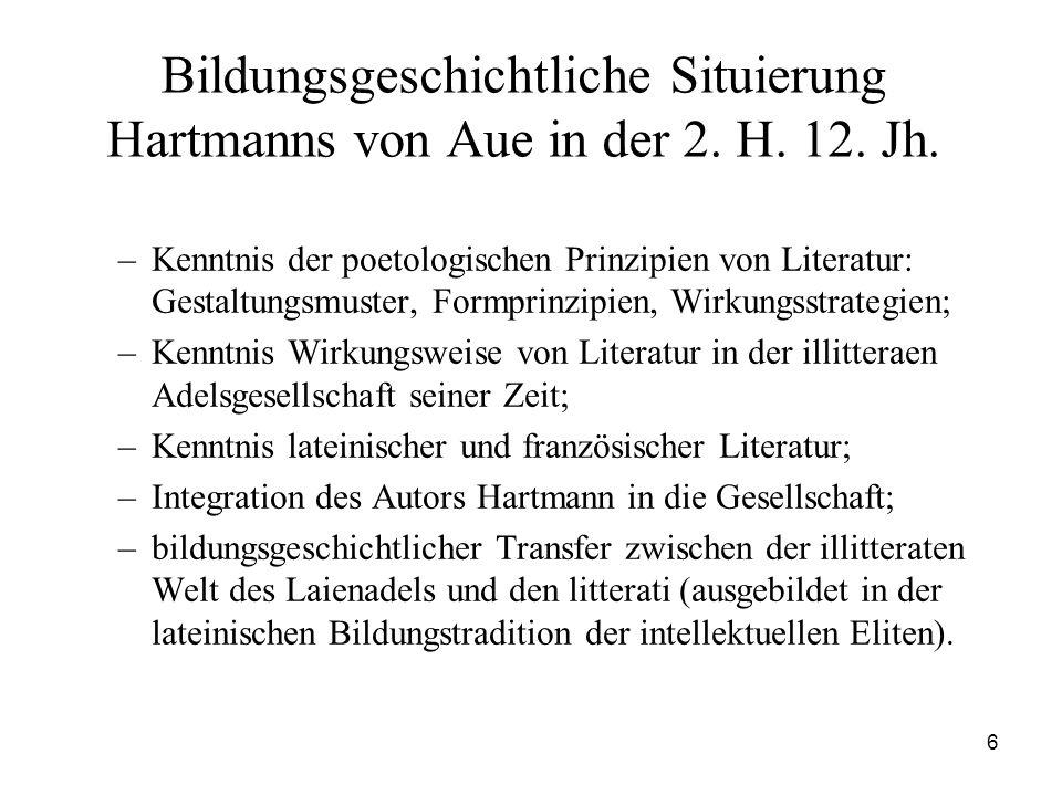 6 Bildungsgeschichtliche Situierung Hartmanns von Aue in der 2. H. 12. Jh. –Kenntnis der poetologischen Prinzipien von Literatur: Gestaltungsmuster, F