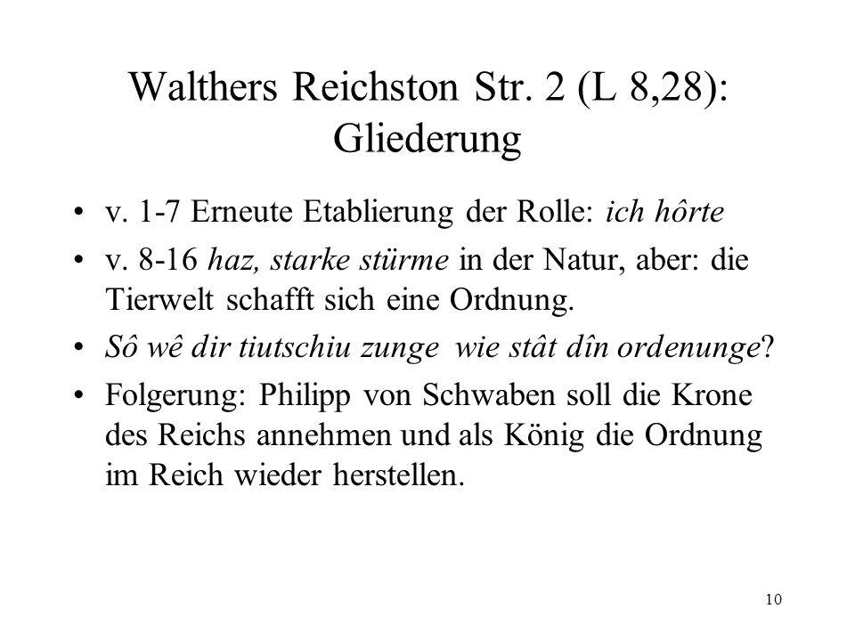 10 Walthers Reichston Str. 2 (L 8,28): Gliederung v. 1-7 Erneute Etablierung der Rolle: ich hôrte v. 8-16 haz, starke stürme in der Natur, aber: die T