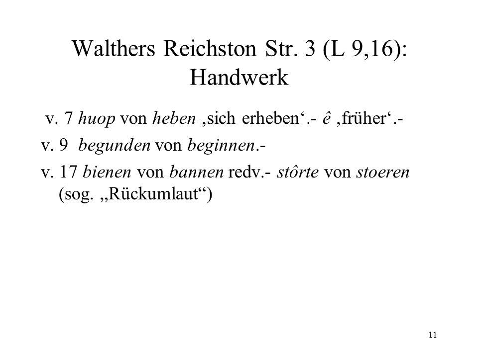 11 Walthers Reichston Str. 3 (L 9,16): Handwerk v. 7 huop von heben 'sich erheben'.- ê 'früher'.- v. 9 begunden von beginnen.- v. 17 bienen von bannen
