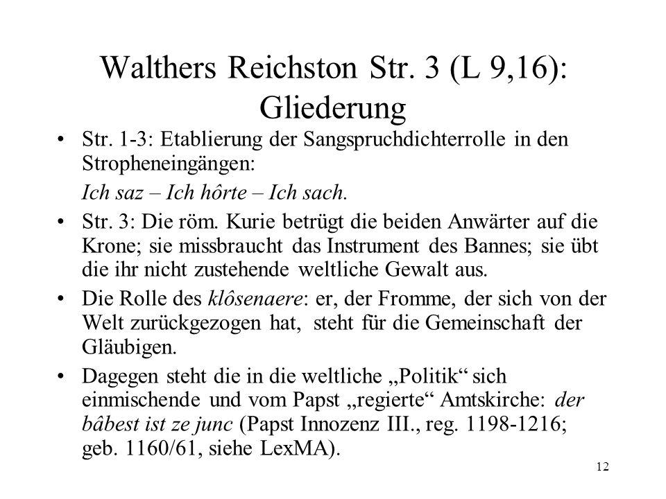 12 Walthers Reichston Str. 3 (L 9,16): Gliederung Str. 1-3: Etablierung der Sangspruchdichterrolle in den Stropheneingängen: Ich saz – Ich hôrte – Ich