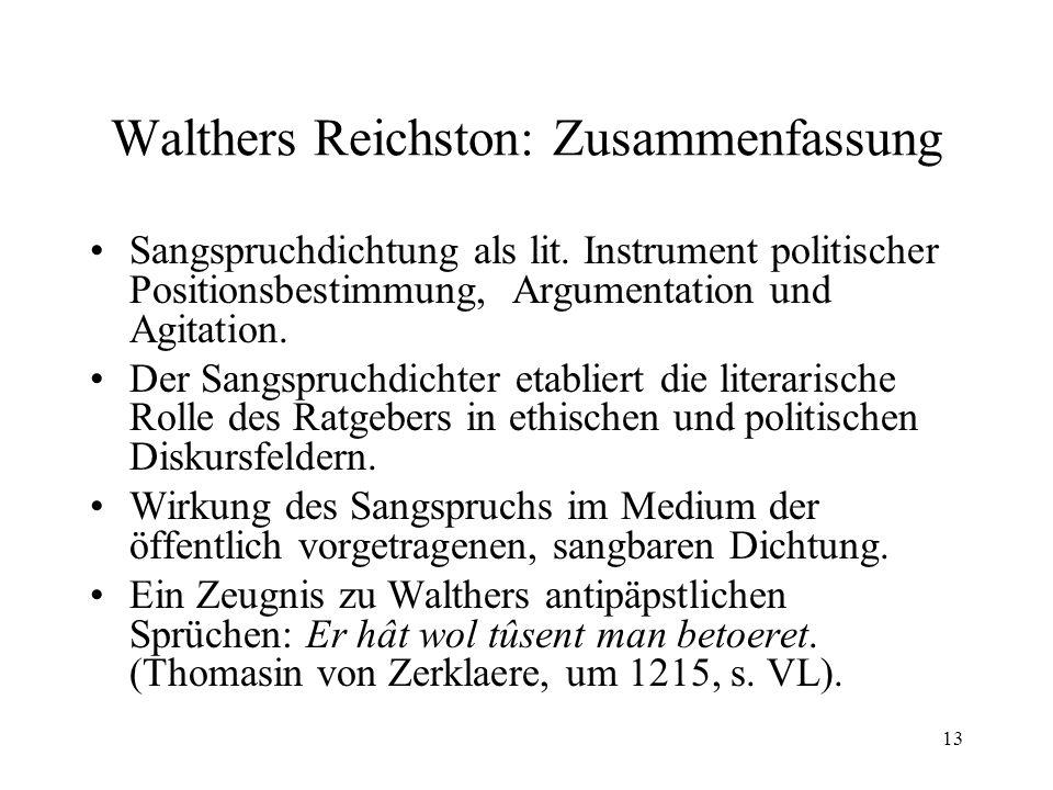 13 Walthers Reichston: Zusammenfassung Sangspruchdichtung als lit. Instrument politischer Positionsbestimmung, Argumentation und Agitation. Der Sangsp