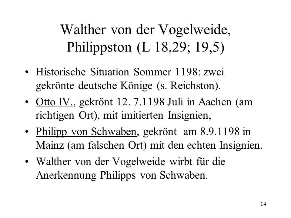 14 Walther von der Vogelweide, Philippston (L 18,29; 19,5) Historische Situation Sommer 1198: zwei gekrönte deutsche Könige (s. Reichston). Otto IV.,