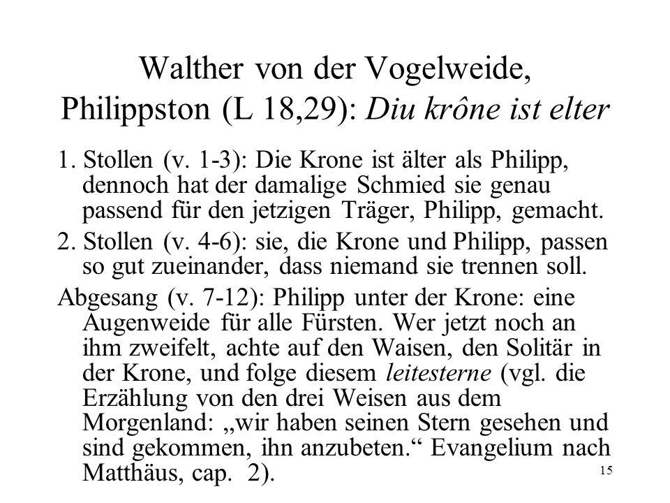 15 Walther von der Vogelweide, Philippston (L 18,29): Diu krône ist elter 1. Stollen (v. 1-3): Die Krone ist älter als Philipp, dennoch hat der damali