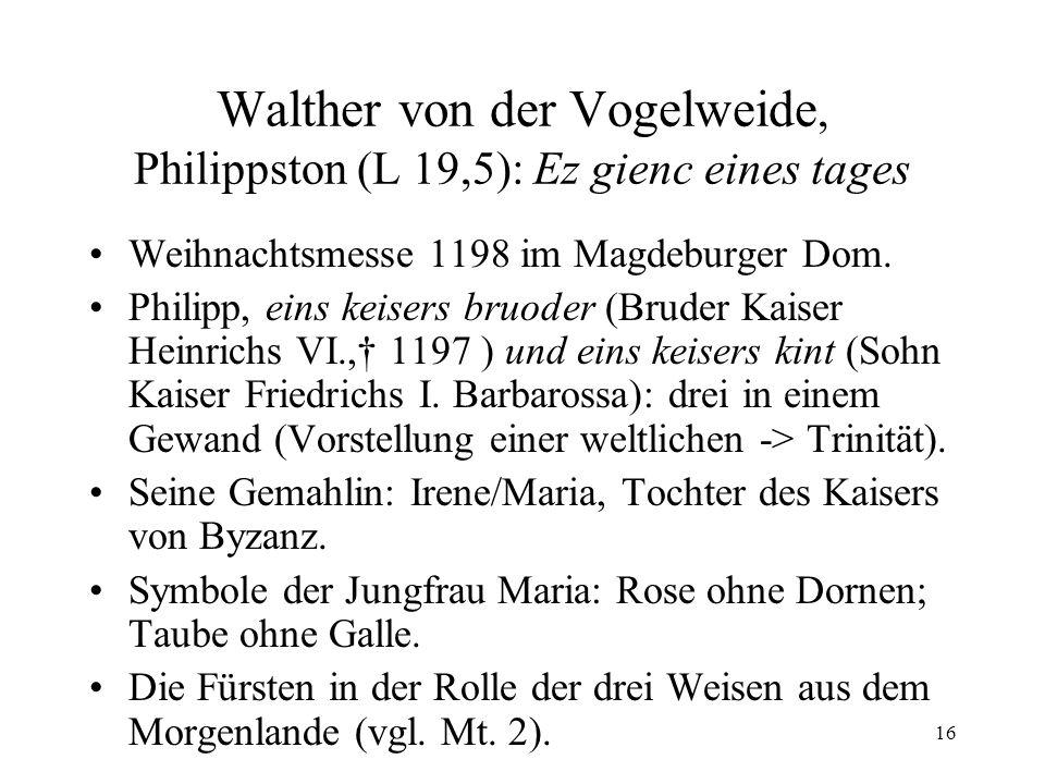 16 Walther von der Vogelweide, Philippston (L 19,5): Ez gienc eines tages Weihnachtsmesse 1198 im Magdeburger Dom. Philipp, eins keisers bruoder (Brud