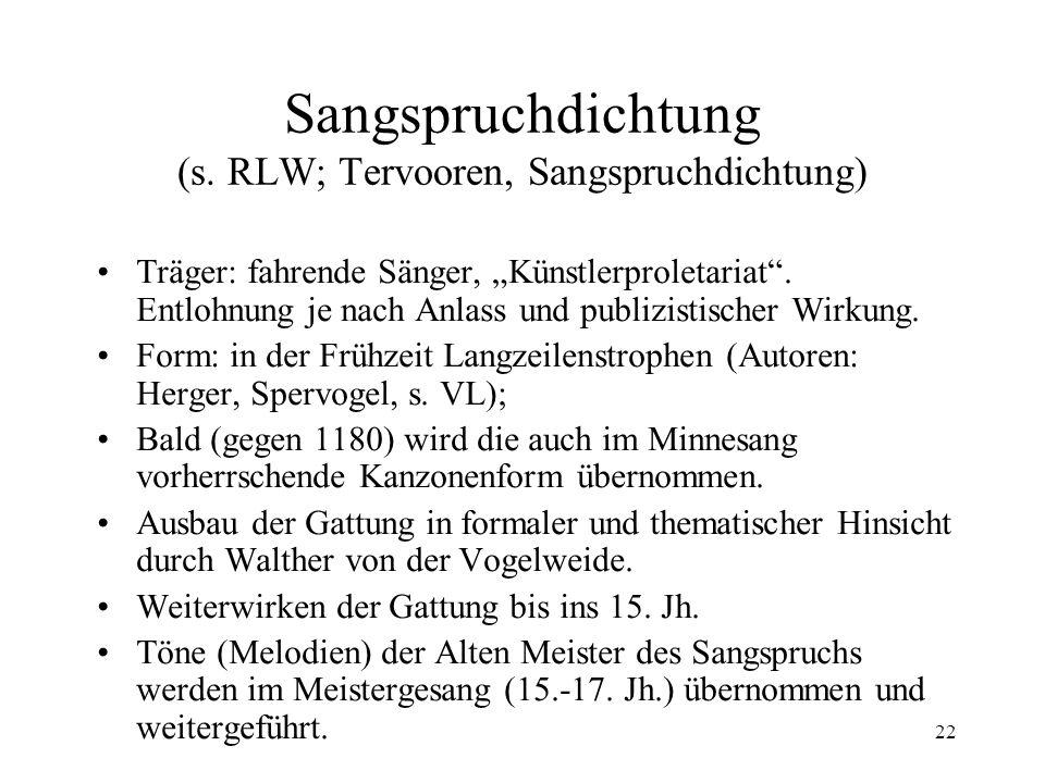 """22 Sangspruchdichtung (s. RLW; Tervooren, Sangspruchdichtung) Träger: fahrende Sänger, """"Künstlerproletariat"""". Entlohnung je nach Anlass und publizisti"""