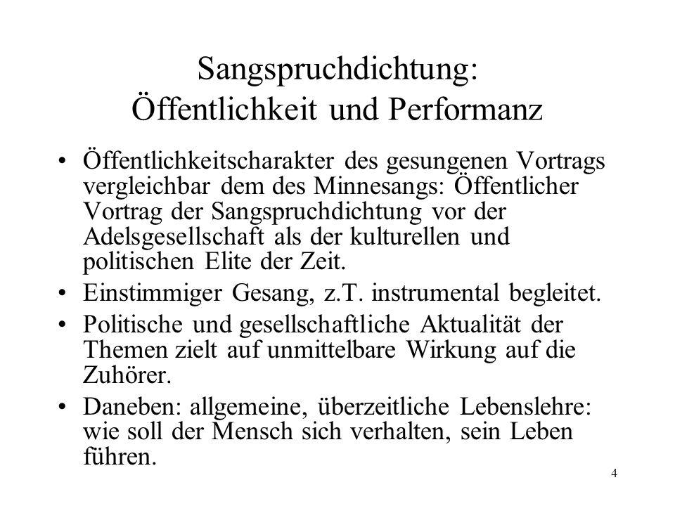 4 Sangspruchdichtung: Öffentlichkeit und Performanz Öffentlichkeitscharakter des gesungenen Vortrags vergleichbar dem des Minnesangs: Öffentlicher Vor