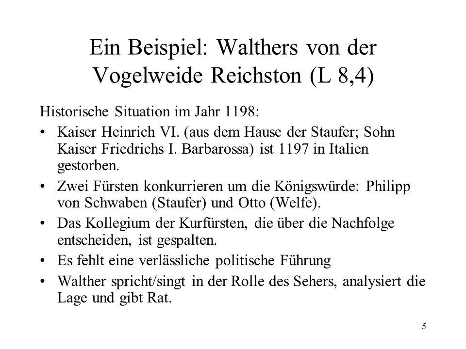 5 Ein Beispiel: Walthers von der Vogelweide Reichston (L 8,4) Historische Situation im Jahr 1198: Kaiser Heinrich VI. (aus dem Hause der Staufer; Sohn