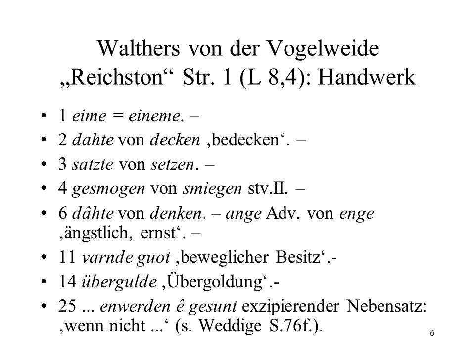 """6 Walthers von der Vogelweide """"Reichston"""" Str. 1 (L 8,4): Handwerk 1 eime = eineme. – 2 dahte von decken 'bedecken'. – 3 satzte von setzen. – 4 gesmog"""