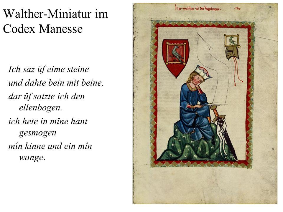 8 Walther-Miniatur im Codex Manesse Ich saz ûf eime steine und dahte bein mit beine, dar ûf satzte ich den ellenbogen. ich hete in mîne hant gesmogen
