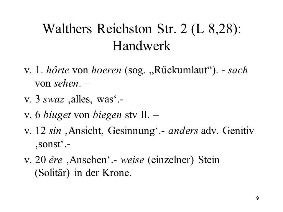"""9 Walthers Reichston Str. 2 (L 8,28): Handwerk v. 1. hôrte von hoeren (sog. """"Rückumlaut""""). - sach von sehen. – v. 3 swaz 'alles, was'.- v. 6 biuget vo"""