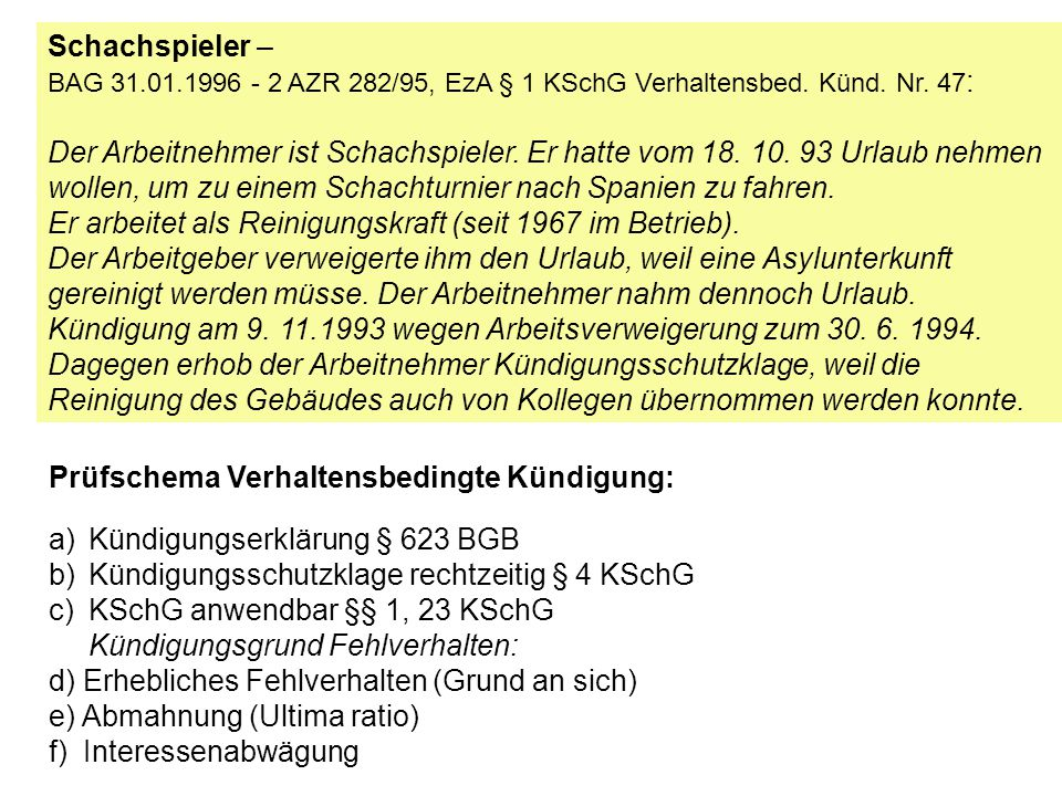 Schachspieler – BAG 31.01.1996 - 2 AZR 282/95, EzA § 1 KSchG Verhaltensbed. Künd. Nr. 47 : Der Arbeitnehmer ist Schachspieler. Er hatte vom 18. 10. 93