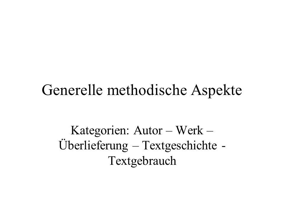 Generelle methodische Aspekte Kategorien: Autor – Werk – Überlieferung – Textgeschichte - Textgebrauch