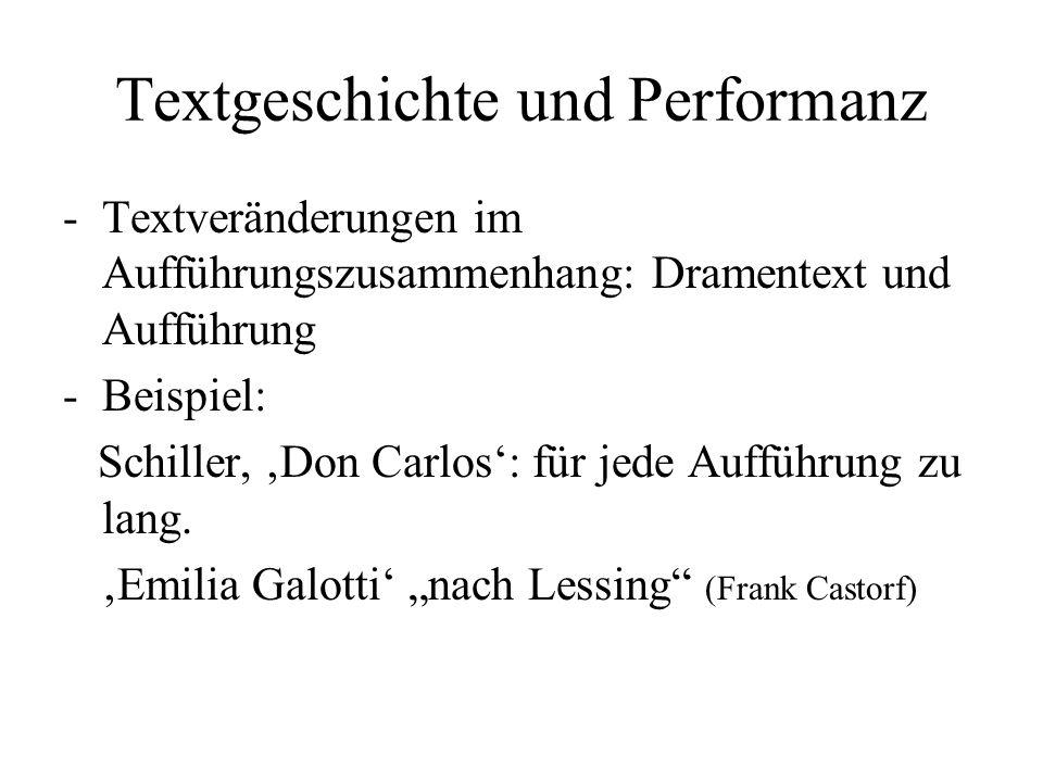 Textgeschichte und Performanz -Textveränderungen im Aufführungszusammenhang: Dramentext und Aufführung -Beispiel: Schiller, 'Don Carlos': für jede Aufführung zu lang.