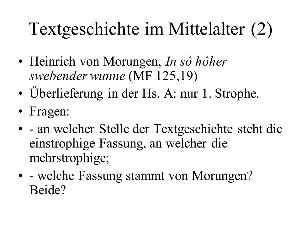 Textgeschichte im Mittelalter (2) Heinrich von Morungen, In sô hôher swebender wunne (MF 125,19) Überlieferung in der Hs.
