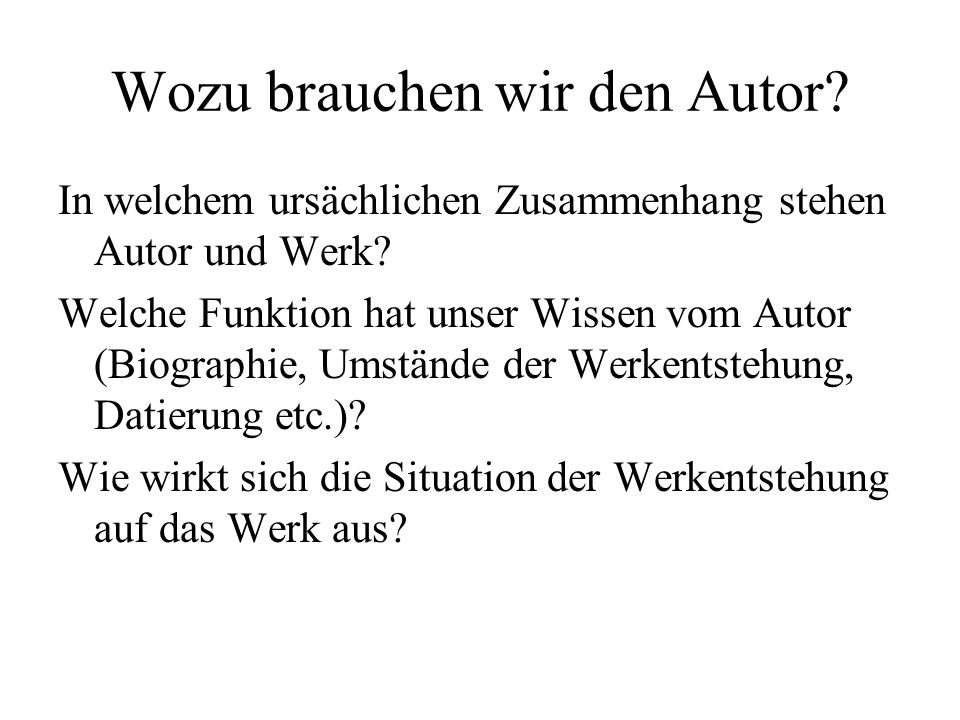 Wozu brauchen wir den Autor.In welchem ursächlichen Zusammenhang stehen Autor und Werk.