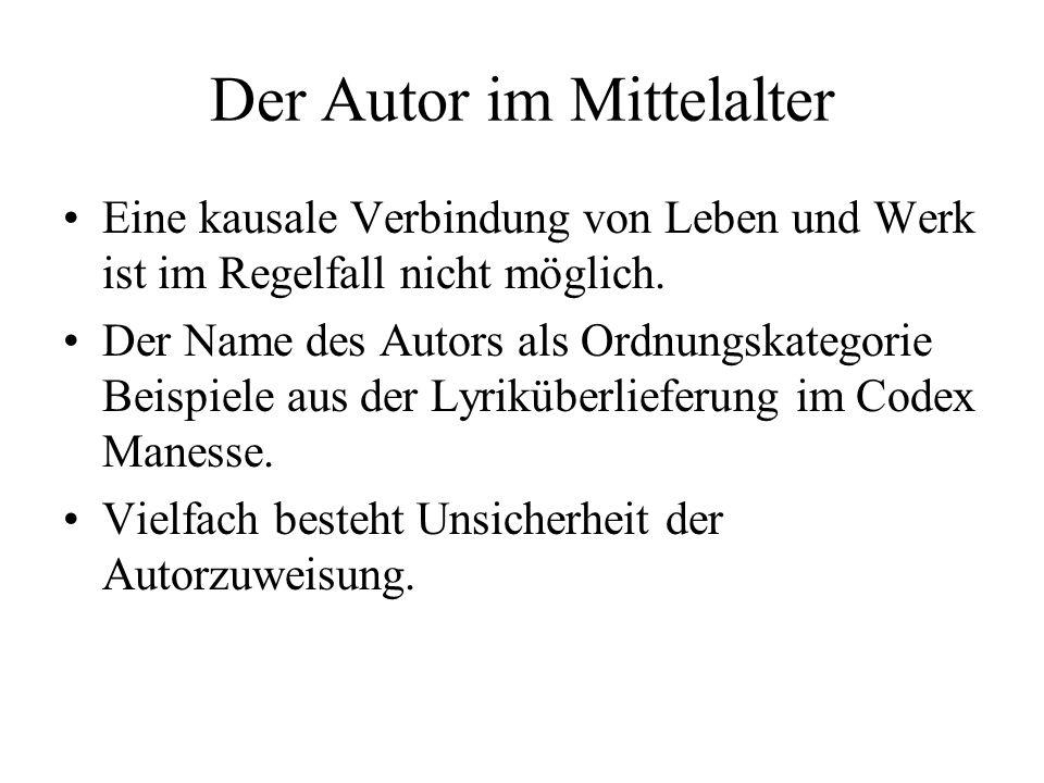 Der Autor im Mittelalter Eine kausale Verbindung von Leben und Werk ist im Regelfall nicht möglich.