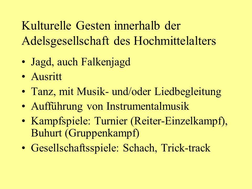 Kulturelle Gesten innerhalb der Adelsgesellschaft des Hochmittelalters Jagd, auch Falkenjagd Ausritt Tanz, mit Musik- und/oder Liedbegleitung Aufführu