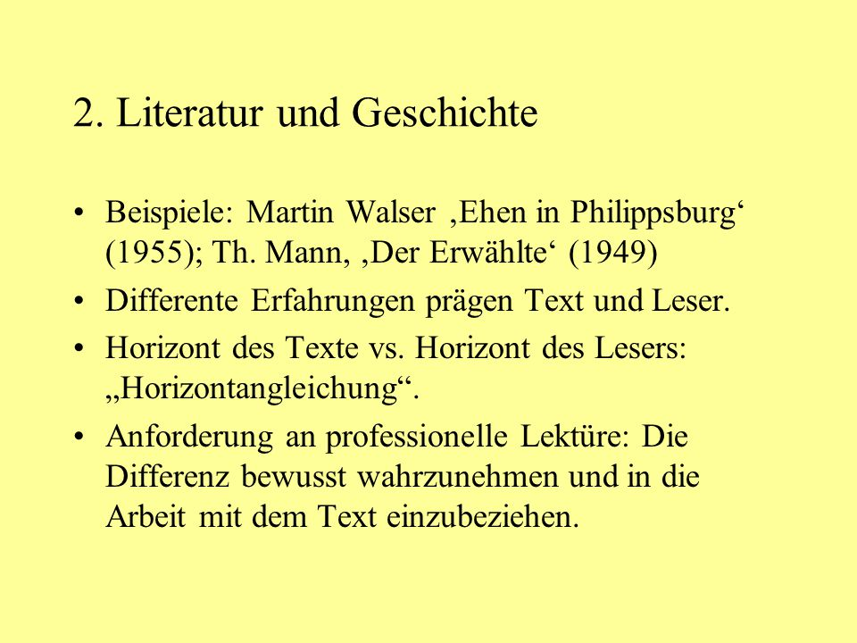 2. Literatur und Geschichte Beispiele: Martin Walser 'Ehen in Philippsburg' (1955); Th. Mann, 'Der Erwählte' (1949) Differente Erfahrungen prägen Text