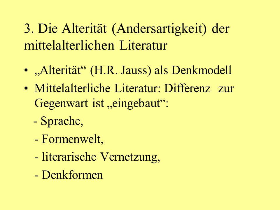 """3. Die Alterität (Andersartigkeit) der mittelalterlichen Literatur """"Alterität"""" (H.R. Jauss) als Denkmodell Mittelalterliche Literatur: Differenz zur G"""