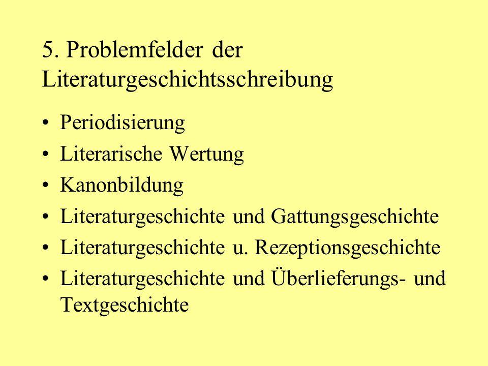 5. Problemfelder der Literaturgeschichtsschreibung Periodisierung Literarische Wertung Kanonbildung Literaturgeschichte und Gattungsgeschichte Literat