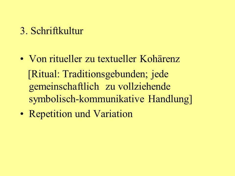 3. Schriftkultur Von ritueller zu textueller Kohärenz [Ritual: Traditionsgebunden; jede gemeinschaftlich zu vollziehende symbolisch-kommunikative Hand