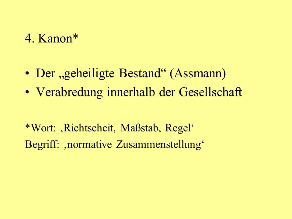 """4. Kanon* Der """"geheiligte Bestand"""" (Assmann) Verabredung innerhalb der Gesellschaft *Wort: 'Richtscheit, Maßstab, Regel' Begriff: 'normative Zusammens"""