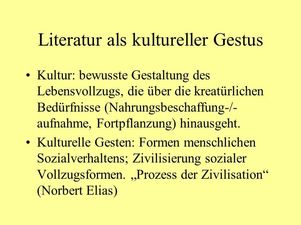 Literatur als kultureller Gestus Kultur: bewusste Gestaltung des Lebensvollzugs, die über die kreatürlichen Bedürfnisse (Nahrungsbeschaffung-/- aufnah