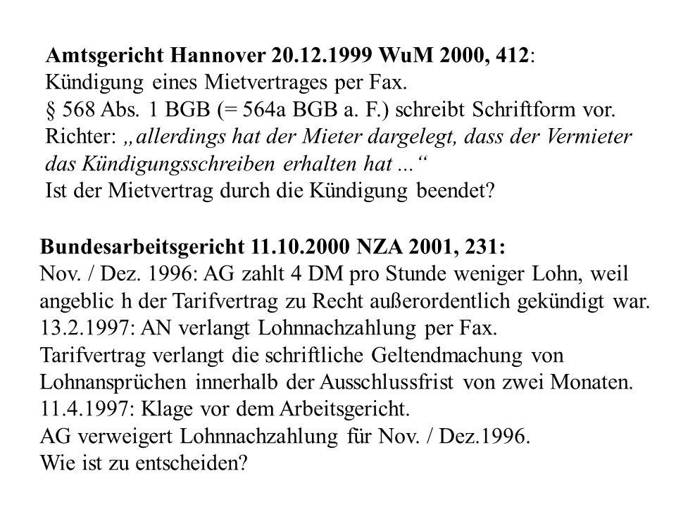 Amtsgericht Hannover 20.12.1999 WuM 2000, 412: Kündigung eines Mietvertrages per Fax. § 568 Abs. 1 BGB (= 564a BGB a. F.) schreibt Schriftform vor. Ri