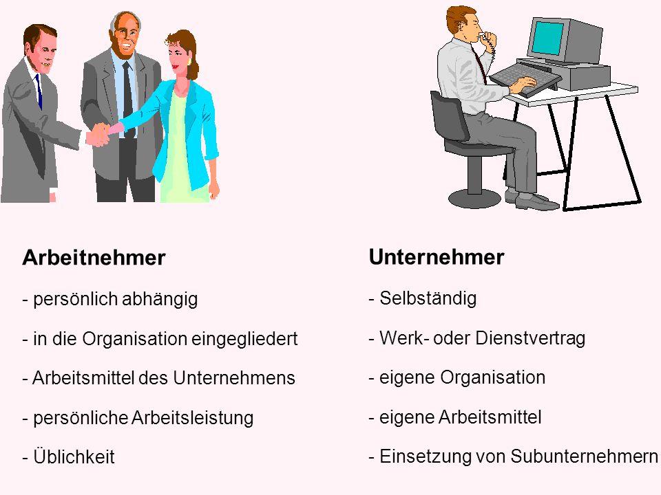 Arbeitnehmer - persönlich abhängig - in die Organisation eingegliedert - Arbeitsmittel des Unternehmens - persönliche Arbeitsleistung - Üblichkeit Unt