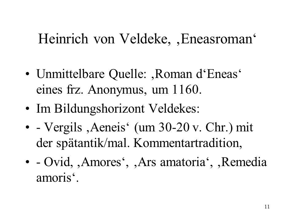 11 Heinrich von Veldeke, 'Eneasroman' Unmittelbare Quelle: 'Roman d'Eneas' eines frz.