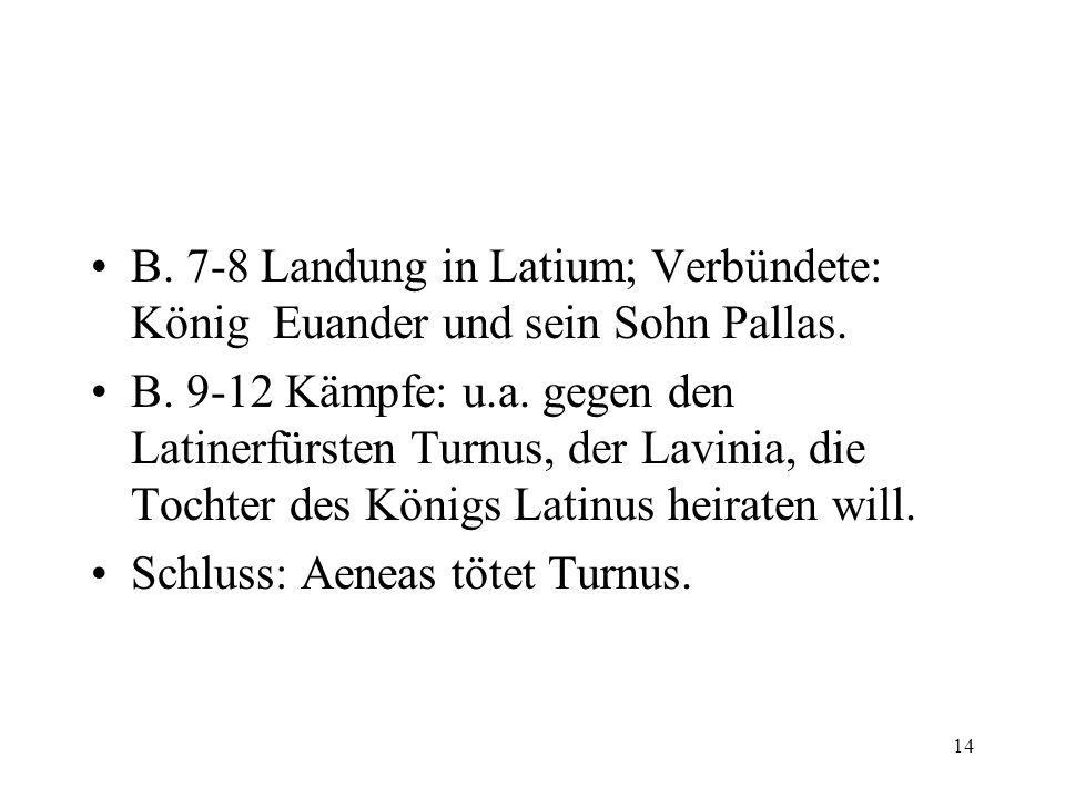 14 B.7-8 Landung in Latium; Verbündete: König Euander und sein Sohn Pallas.