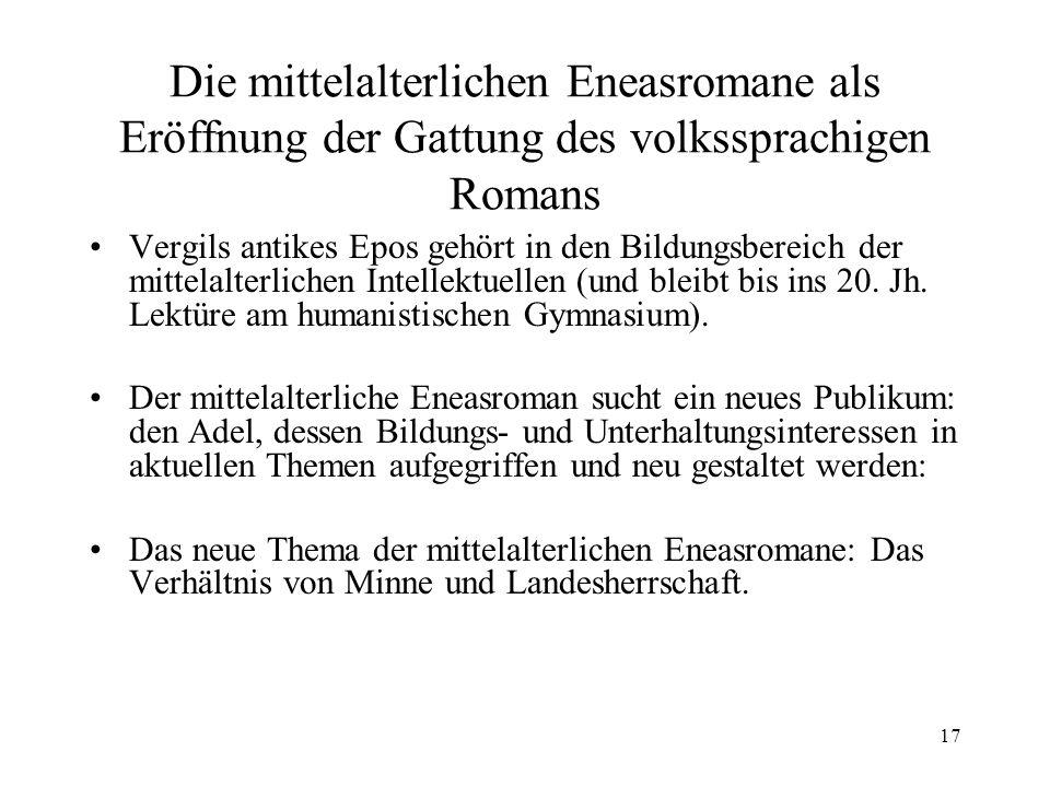 17 Die mittelalterlichen Eneasromane als Eröffnung der Gattung des volkssprachigen Romans Vergils antikes Epos gehört in den Bildungsbereich der mittelalterlichen Intellektuellen (und bleibt bis ins 20.