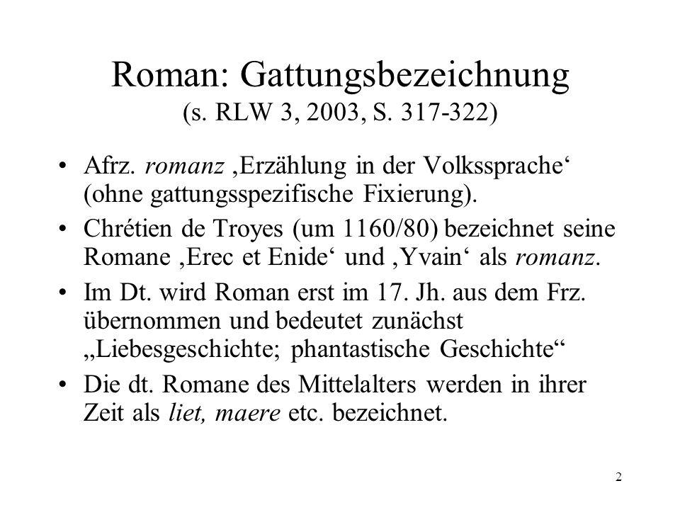 2 Roman: Gattungsbezeichnung (s.RLW 3, 2003, S. 317-322) Afrz.