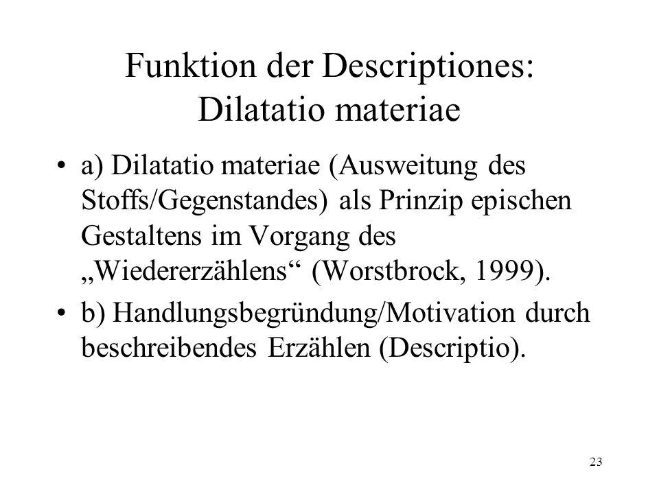 """23 Funktion der Descriptiones: Dilatatio materiae a) Dilatatio materiae (Ausweitung des Stoffs/Gegenstandes) als Prinzip epischen Gestaltens im Vorgang des """"Wiedererzählens (Worstbrock, 1999)."""