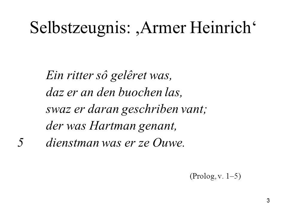 3 Selbstzeugnis:,Armer Heinrich' Ein ritter sô gelêret was, daz er an den buochen las, swaz er daran geschriben vant; der was Hartman genant, 5dienstm