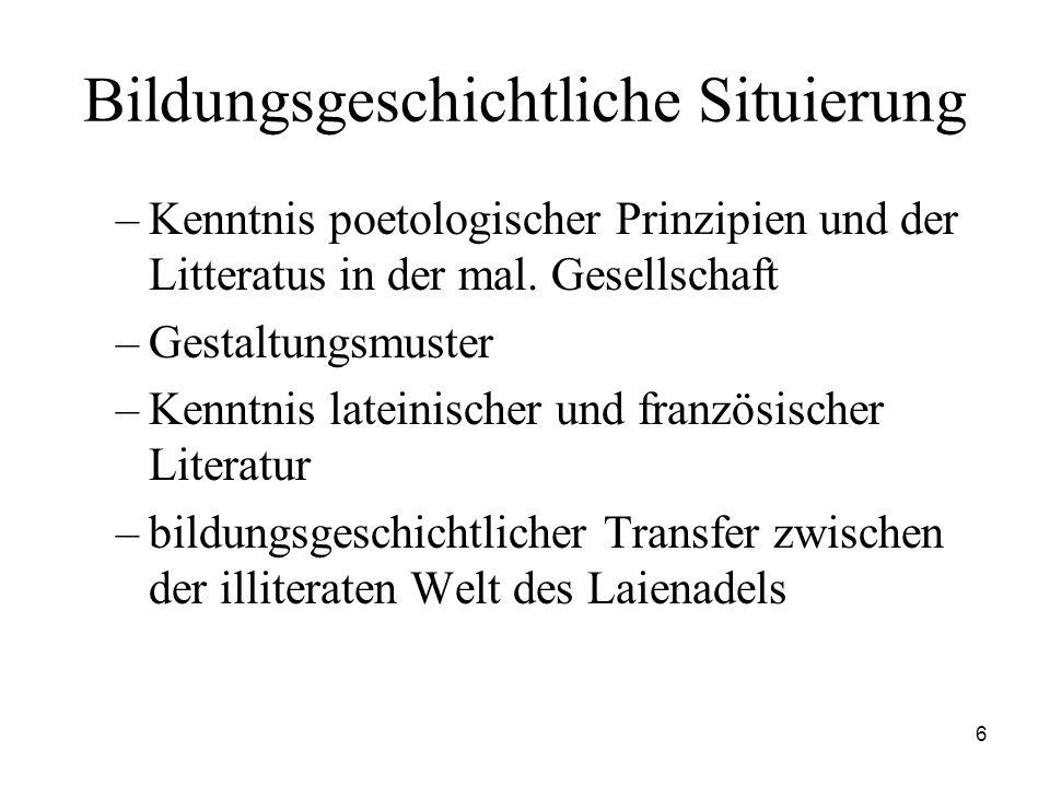 6 Bildungsgeschichtliche Situierung –Kenntnis poetologischer Prinzipien und der Litteratus in der mal. Gesellschaft –Gestaltungsmuster –Kenntnis latei