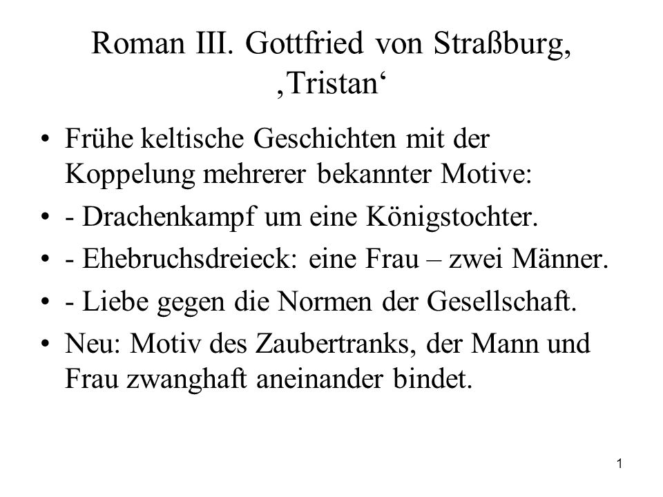 1 Roman III. Gottfried von Straßburg, 'Tristan' Frühe keltische Geschichten mit der Koppelung mehrerer bekannter Motive: - Drachenkampf um eine Königs