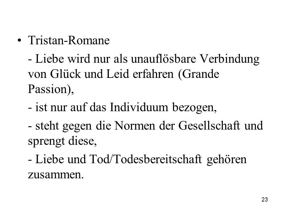 23 Tristan-Romane - Liebe wird nur als unauflösbare Verbindung von Glück und Leid erfahren (Grande Passion), - ist nur auf das Individuum bezogen, - s