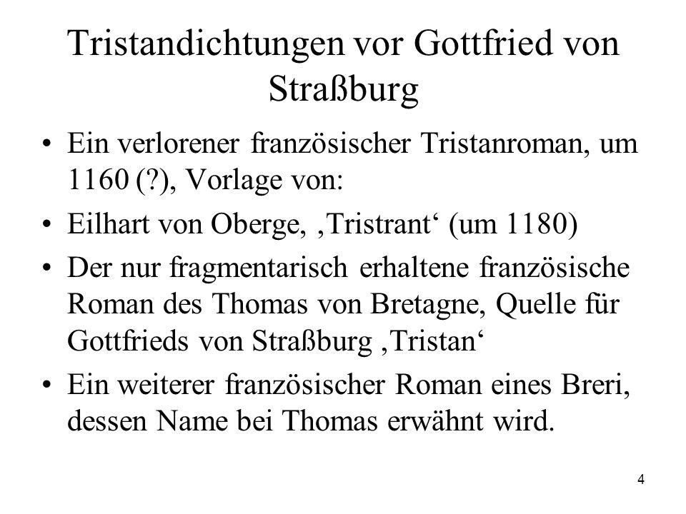 4 Tristandichtungen vor Gottfried von Straßburg Ein verlorener französischer Tristanroman, um 1160 (?), Vorlage von: Eilhart von Oberge, 'Tristrant' (
