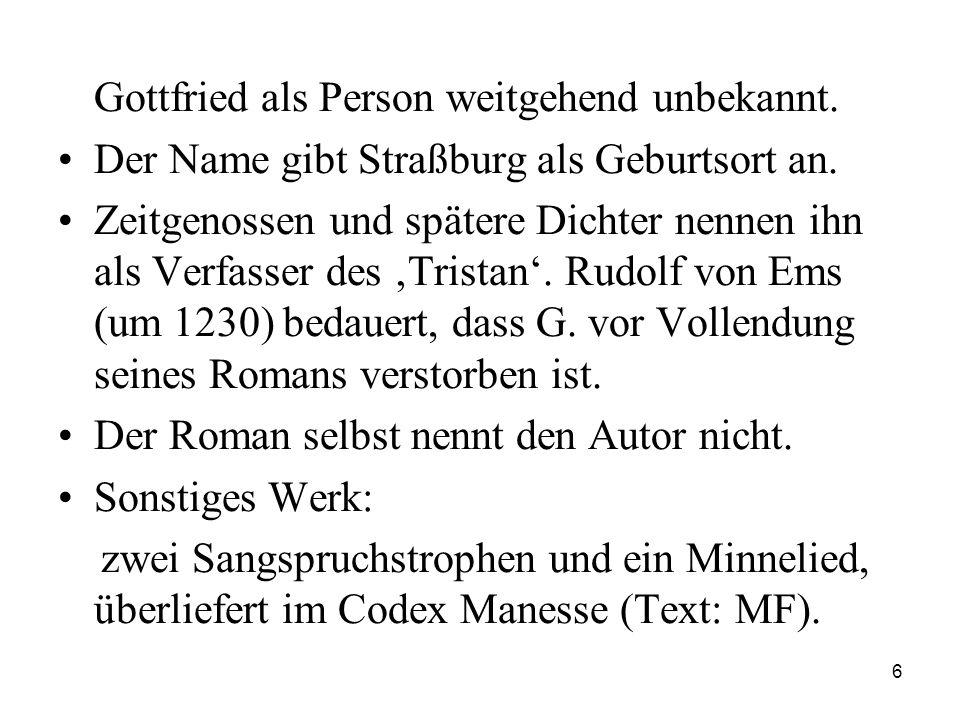 6 Gottfried als Person weitgehend unbekannt. Der Name gibt Straßburg als Geburtsort an. Zeitgenossen und spätere Dichter nennen ihn als Verfasser des