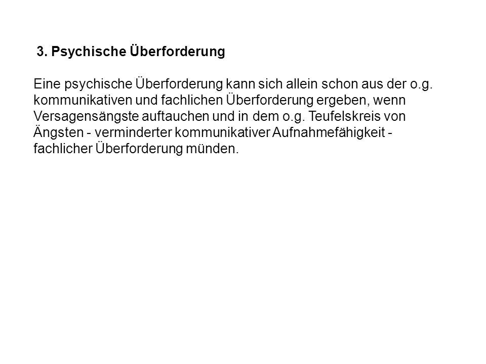 3.Psychische Überforderung Eine psychische Überforderung kann sich allein schon aus der o.g.