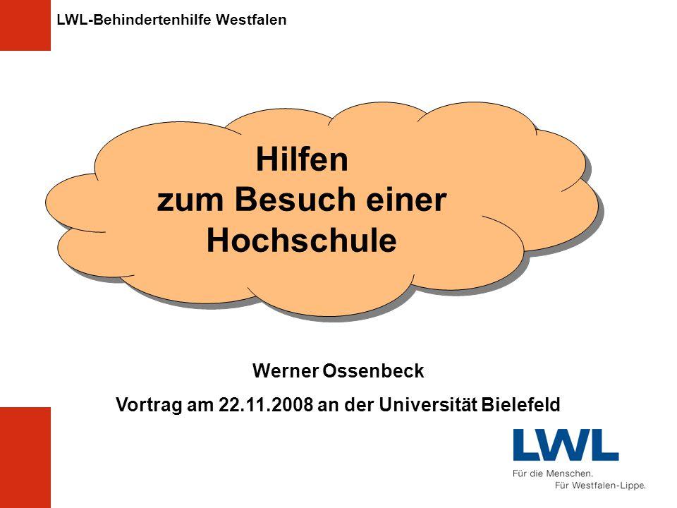 LWL-Behindertenhilfe Westfalen Hilfen zum Besuch einer Hochschule Hilfen zum Besuch einer Hochschule Werner Ossenbeck Vortrag am 22.11.2008 an der Universität Bielefeld