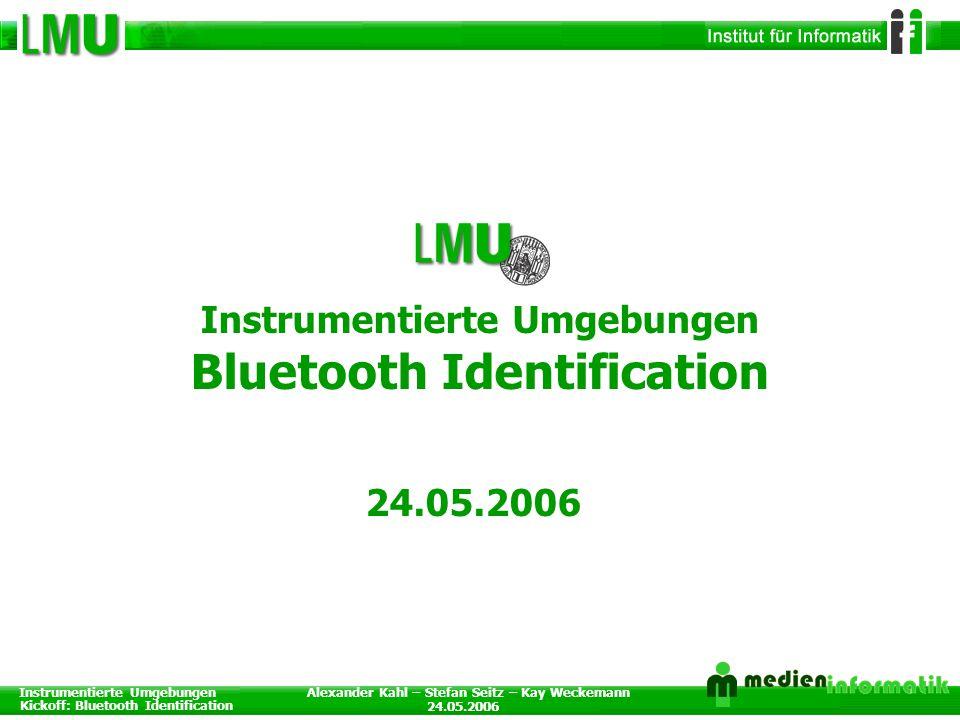 Instrumentierte Umgebungen Kickoff: Bluetooth Identification 24.05.2006 Alexander Kahl – Stefan Seitz – Kay Weckemann 1 Instrumentierte Umgebungen Blu