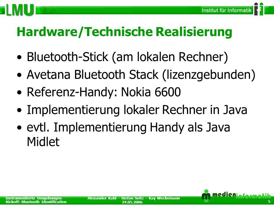 Instrumentierte Umgebungen Kickoff: Bluetooth Identification 24.05.2006 Alexander Kahl – Stefan Seitz – Kay Weckemann 5 Hardware/Technische Realisieru